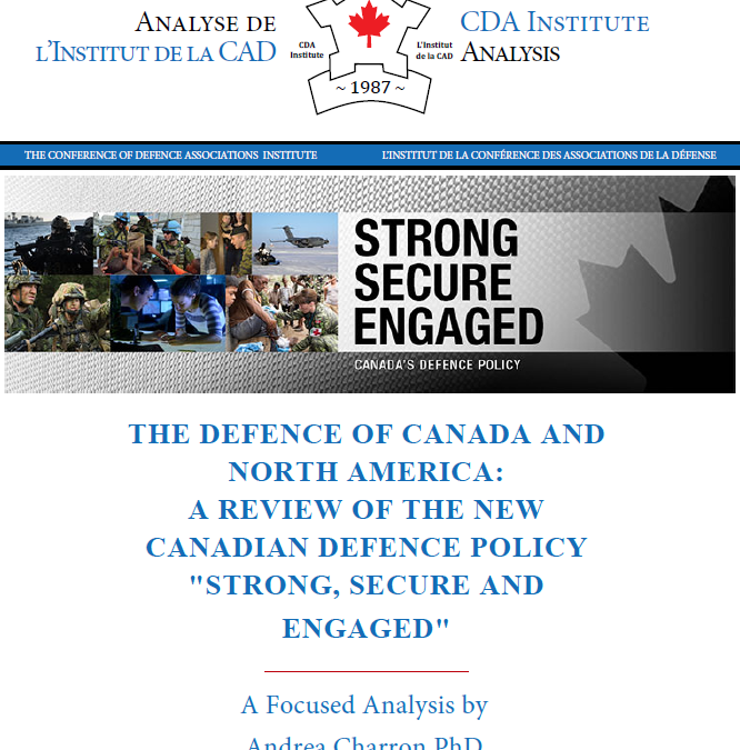 "Andrea Charron: The Defence of Canada and North America: A Review of the New Canadian Defence Policy ""Strong, Secure, and Engaged"" – CDA Institute Analysis"