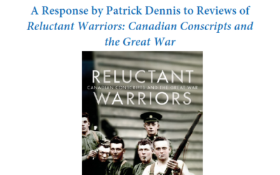 CDA Institute Analysis: A Response by Patrick Dennis to Reviews of Reluctant Warriors: Canadian Conscripts and the Great War