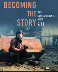 Book Review No. 14 – Burtch of Palmer, Becoming the Story: War Correspondents Since 9/11