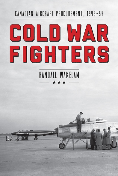 Book Review No. 20 – Ricketts on Wakelam, Cold War Fighters – Canadian Aircraft Procurement, 1945-54