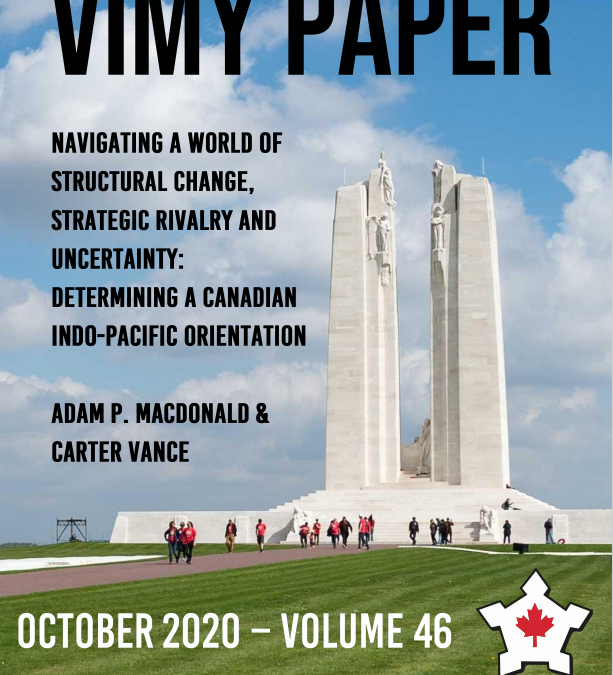 VIMY PAPER 46: NAVIGATING A WORLD OF STRUCTURAL CHANGE, STRATEGIC RIVALRY AND UNCERTAINTY: DETERMINING A CANADIAN INDO-PACIFIC ORIENTATION